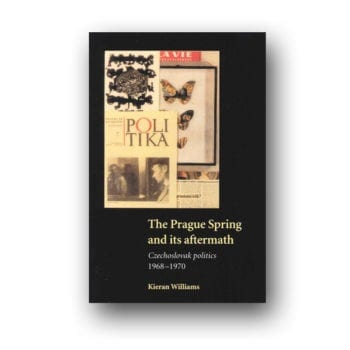 The Prague Spring and its Aftermath by Kieran Williams