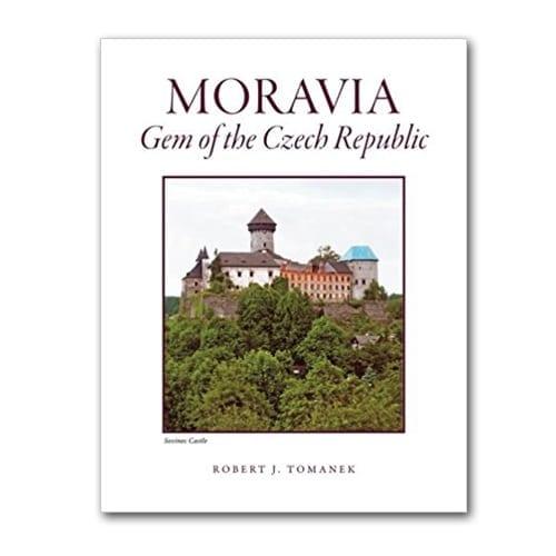 Moravia: Gem of the Czech Republic by Robert J. Tomanek