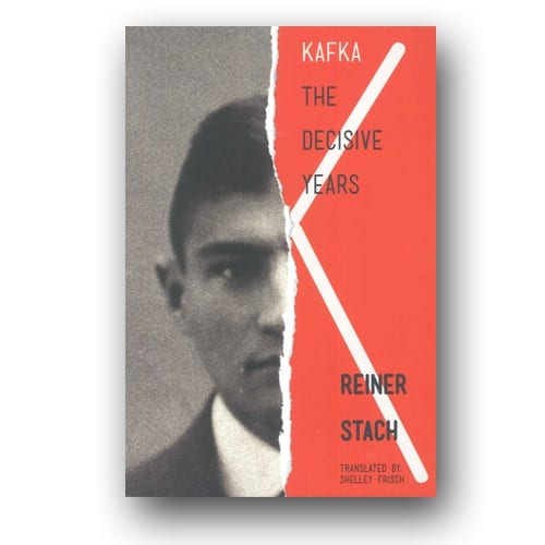 Kafka: the Decisive Years by Reiner Stach