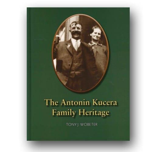 The Antonin Kucera Family Heritage by Tony J. Wobeter