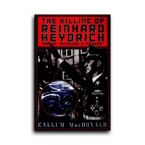 The Killing of Reinhard Heydrich by Callum MacDonald