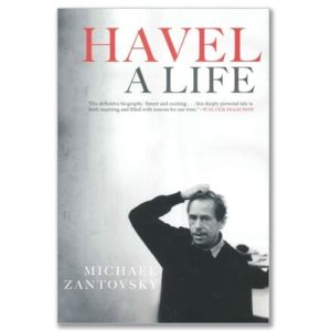 Havel: A Life, by Michael Zantovsky