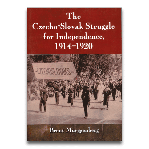The Czecho-Slovak Struggle for Independence by Brent Mueggenberg