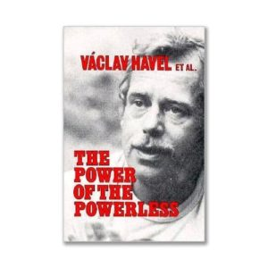 The Power of the Powerless by Vaclav Havel et. al.